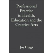 Professional Practice in Health, Education and the Creative Arts by Joy Higgs