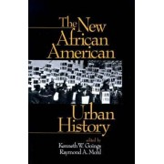 The New African American Urban History by Kenneth W. Goings