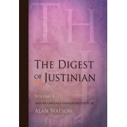 The Digest of Justinian: v. 4 by Alan Watson