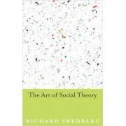 The Art of Social Theory by Richard Swedberg