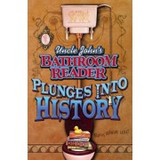 Uncle John's Bathroom Reader Plunges into History by Bathroom Readers' Institute