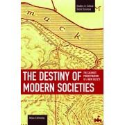 Destiny Of Modern Societies, The: The Calvinist Predestination Of A New Society by Milan Zafirovski