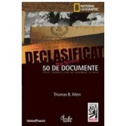 Declasificat. 50 de documente strict secrete care au schimbat istoria - Thomas B. Allen