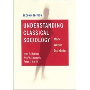 Understanding Classical Sociology by John A. Hughes