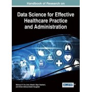 Handbook of Research on Data Science for Effective Healthcare Practice and Administration by Behrouz H. Far