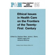Ethical Issues in Health Care on the Frontiers of the Twenty-First Century by Stephen Wear