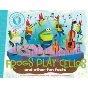 Frogs Play Cellos and Other Fun Facts by Laura Lyn Disiena