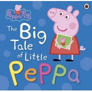 Peppa Pig: the Big Tale of Little Peppa by Pig Peppa