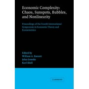 Economic Complexity - Chaos, Sunspots, Bubbles, and Nonlinearity: Economic Complexity - Chaos, Sunspots, Bubbles and Nonlinearity 4th by William A. Barnett