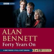 Forty Years on: BBC Radio 4 Full Cast Dramatisation by Alan Bennett