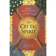 The Celtic Spirit: Daily Meditations for the Turning Year by Caitlin Matthews