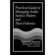 Practical Guide to Managing Acidic Surface Waters and Their Fisheries by Robert W. Brocksen