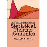 An Introduction to Statistical Thermodynamics by Terrell L. Hill