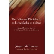 Politics of Discipleship and Discipleship in Politics by J