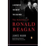 The Rebellion of Ronald Reagan by James Mann