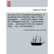 Journal of an Overland Expedition in Australia from Moreton Bay to Port Essington ... During the Years 1844-45. (Detailed Map of L. Leichhardt's Route ... Laid Down from His Original Map ... by J. Arrowsmith.). by Friedrich Wilhelm Ludwig Leichhardt