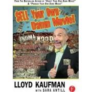 Sell Your Own Damn Movie! by Lloyd Kaufman