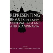 Representing Beasts in Early Medieval England and Scandinavia by Michael D. J. Bintley