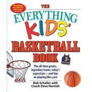 The Everything Kids' Basketball Book, 3rd Edition: The All-Time Greats, Legendary Teams, Today's Superstars--And Tips on Playing Like a Pro