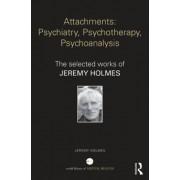 Attachments: Psychiatry, Psychotherapy, Psychoanalysis by Jeremy Holmes