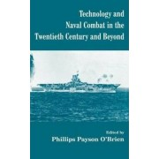 Technology and Naval Combat in the Twentieth Century and Beyond by Dr. Phillips Payson O'Brien