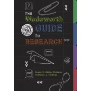 The Wadsworth Guide to Research by Susan Miller-Cochran