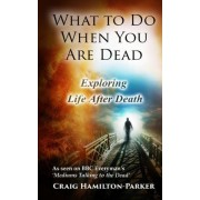 What to Do When You Are Dead by Craig Hamilton-Parker