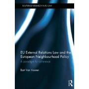 EU External Relations Law and the European Neighbourhood Policy by Bart Van Vooren