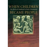 When Children Became People by O M Bakke