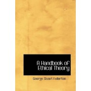 A Handbook of Ethical Theory by George Stuart Fullerton