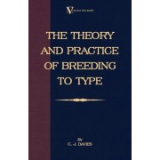 The Theory And Practice Of Breeding To Type And Its Application To The Breeding Of Dogs, Farm Animals, Cage Birds And Other Small Pets by C.J. Davies