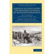 Narrative of Events During the Invasion of Russia by Napoleon Bonaparte by Robert Thomas Wilson