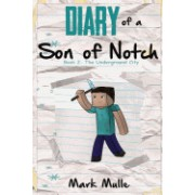 Diary of a Son of Notch (Book 2): The Underground City (an Unofficial Minecraft Book for Kids Ages 9 -12)