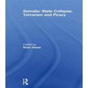 Somalia: State Collapse, Terrorism and Piracy by Brian J. Hesse