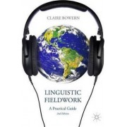 Linguistic Fieldwork: A Practical Guide: 2015 by Claire Bowern