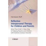 Reflective Interpersonal Therapy for Children and Parents by Hermione Roff