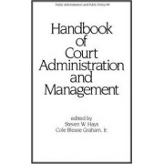 Handbook of Court Administration and Management by Steven W. Hays