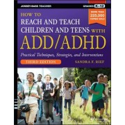 How to Reach and Teach Children and Teens with ADD/ADHD by Sandra F. Rief