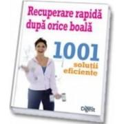 Recuperare rapida dupa orice boala 1001 de solutii rapide