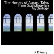 The Heroes of Asgard Tales from Scandinavian Mythology by A E Keary
