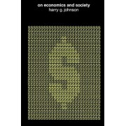 On Economics and Society by Harry G. Johnson