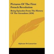 Pictures of the First French Revolution by Alphonse De Lamartine