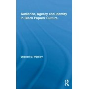 Audience, Agency and Identity in Black Popular Culture by Shawan M. Worsley