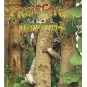 A Rainforest Habitat by Molly Aloian