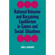 Rational Behaviour and Bargaining Equilibrium in Games and Social Situations by John C. Harsanyi