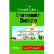 The Essential Guide to Environmental Chemistry by George Schwedt