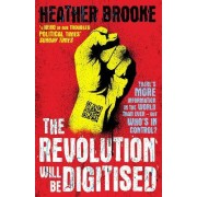 The Revolution Will be Digitised by Heather Brooke