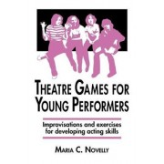 Theatre Games for Young Performers by Maria C. Novelly