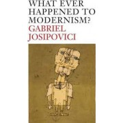 Whatever Happened to Modernism? by Gabriel Josipovici