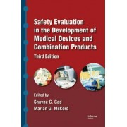 Safety Evaluation in the Development of Medical Devices and Combination Products by Shayne C. Gad